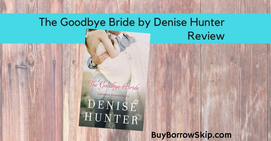 The Goodbye Bride by Denise Hunter Review