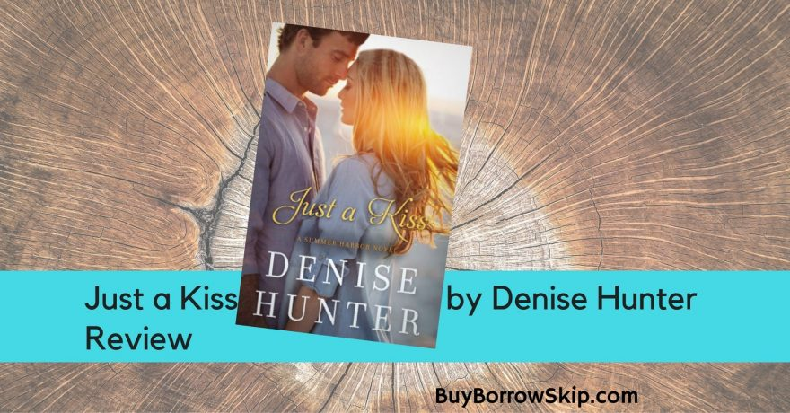 Just a Kiss by Denise Hunter Review