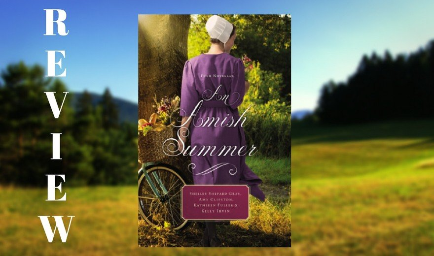 An Amish Summer by Shelley Shepard Gray, Amy Clipston, Kathleen Fuller, and Kelly Irvin Review