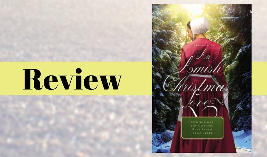 An Amish Christmas Love by Beth Wiseman, Amy Clipston, Ruth Reid, and Kelly Irvin Review