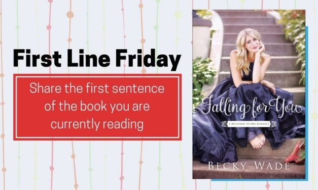 First Line Friday: Falling for You by Becky Wade