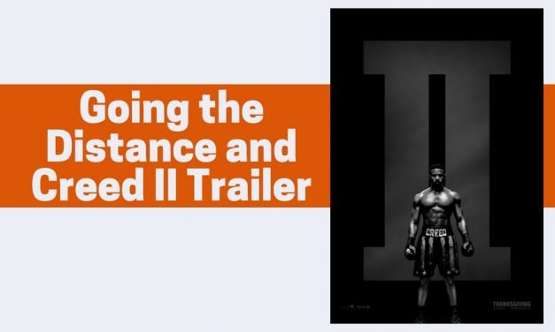 Going the Distance and Creed II Trailer